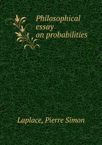 philosophical essay on probability The philosophy of probability presents problems chiefly in matters of epistemology and the uneasy interface between mathematical concepts and ordinary language as it is used by non-mathematicians probability theory is an established field of study in mathematics.